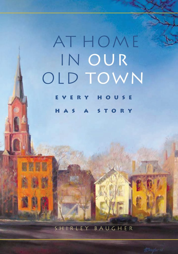 At Home in Our Old Town: Every House Has a Story by Shirley Baugher.